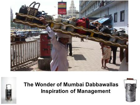 The Wonder of Mumbai Dabbawallas Inspiration of Management
