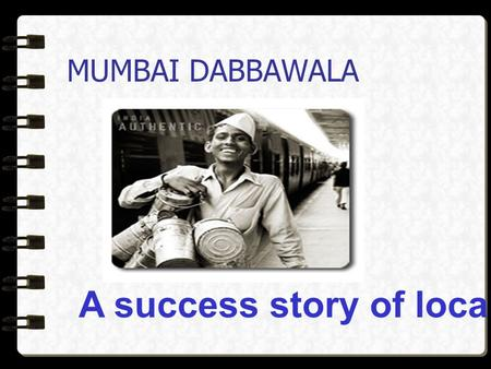 MUMBAI DABBAWALA A success story of local technology…
