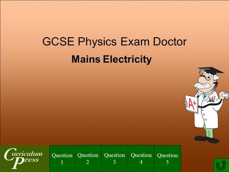 GCSE Physics Exam Doctor Mains Electricity Question 1 Question 2 Question 3 Question 4 Question 5.