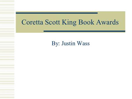 Coretta Scott King Book Awards By: Justin Wass. Who is the CSK named after?  The CSK award is named after Coretta Scott King, the wife of Martin Luther.