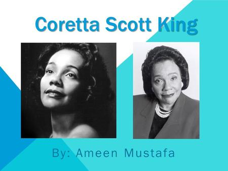 Coretta Scott King By: Ameen Mustafa. CHILDHOOD Coretta Scott King was born on April 27, 1927, in Marion, Alabama. She has an older sister named Edy and.