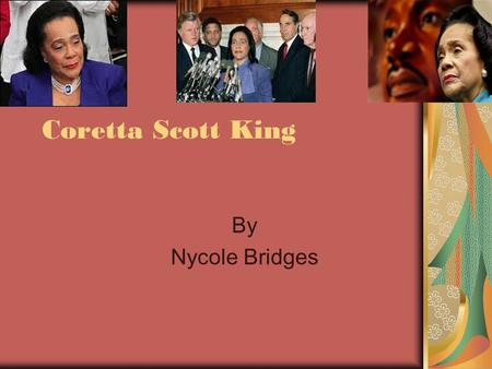Coretta Scott King By Nycole Bridges. Coretta's Start Born on April,27 1927 State of Alabama in heiberger.