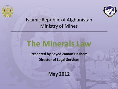 Islamic Republic of Afghanistan Ministry of Mines ____________________________________________________________________________________ The Minerals Law.