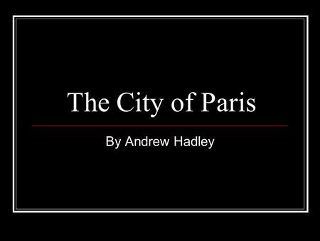 The City of Paris By Andrew Hadley. Map of Paris.