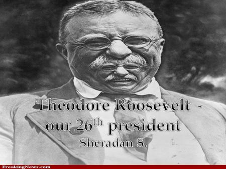 Early Life Theodore Roosevelt Jr. was born October 27 th, 1858 in New York City to his Dutch father and Martha Roosevelt. He had an older sister, Anna,