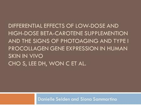 DIFFERENTIAL EFFECTS OF LOW-DOSE AND HIGH-DOSE BETA-CAROTENE SUPPLEMENTION AND THE SIGNS OF PHOTOAGING AND TYPE I PROCOLLAGEN GENE EXPRESSION IN HUMAN.