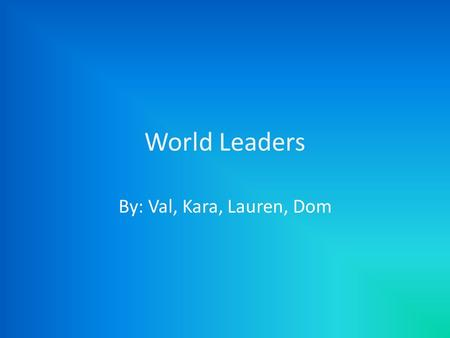 World Leaders By: Val, Kara, Lauren, Dom. USA: Hilary Clinton Supports Israel's security Top priority is peace between the two countries Visits the countries.
