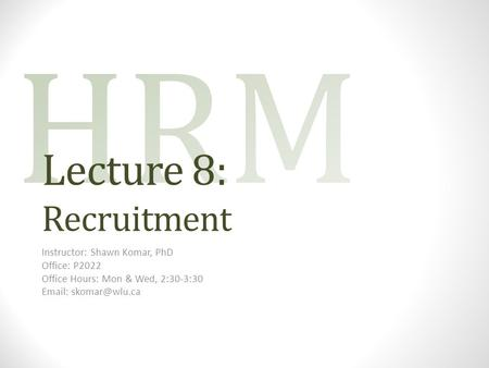 Lecture 8: Recruitment Instructor: Shawn Komar, PhD Office: P2022 Office Hours: Mon & Wed, 2:30-3:30