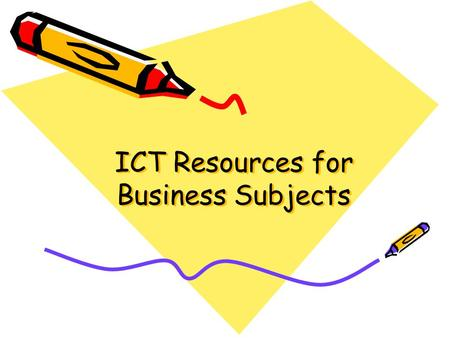 ICT Resources for Business Subjects. Why use ICT in the classroom? 1.To enhance teaching 2.To enhance learning.