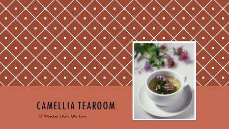 CAMELLIA TEAROOM 17 Wrecker's Row, Old Town. AN OLD TOWN INSTITUTION At 17 Wrecker's Row since 1826! 70 loose-leaf teas in stock Saturday Tea Ceremonies.