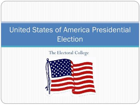 The Electoral College United States of America Presidential Election.