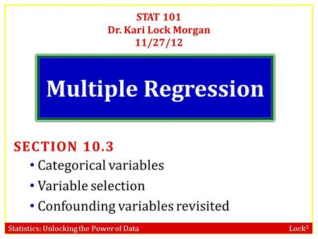 Statistics: Unlocking the Power of Data Lock 5 STAT 101 Dr. Kari Lock Morgan 11/27/12 Multiple Regression SECTION 10.3 Categorical variables Variable.