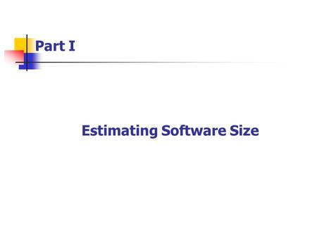 Estimating Software Size Part I. This chapter first discuss the size estimating problem and then describes the PROBE estimating method used in this book.