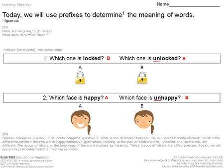 Today, we will use prefixes to determine1 the meaning of words.