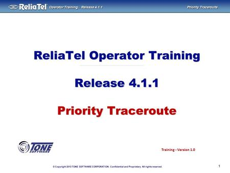 © Copyright 2013 TONE SOFTWARE CORPORATION. Confidential and Proprietary. All rights reserved. ® Operator Training – Release 4.1.1 Priority Traceroute.