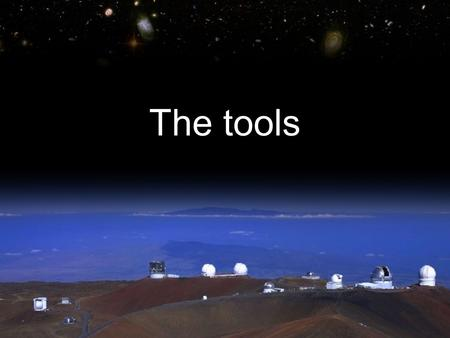The tools. Hot question of Galileo's time what's at the centre: earth or sun?