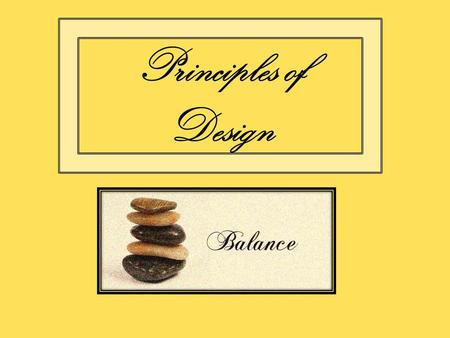 Principles of Design. Balance Gives a feeling of equal visual weight to objects on both sides of a design's center point.