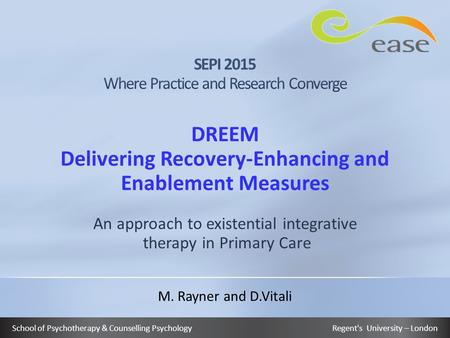 DREEM Delivering Recovery-Enhancing and Enablement Measures An approach to existential integrative therapy in Primary Care School of Psychotherapy & Counselling.