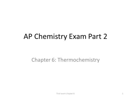 AP Chemistry Exam Part 2 Chapter 6: Thermochemistry 1final exam chapter 6.