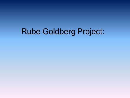 Rube Goldberg Project:. Explanation:  A lacrosse ball rolls down a tube.  The ball hits one action figure and the action hits the one in front, like.