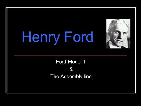 Ford Model-T & The Assembly line