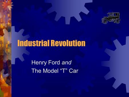 "Industrial Revolution Henry Ford and The Model ""T"" Car."
