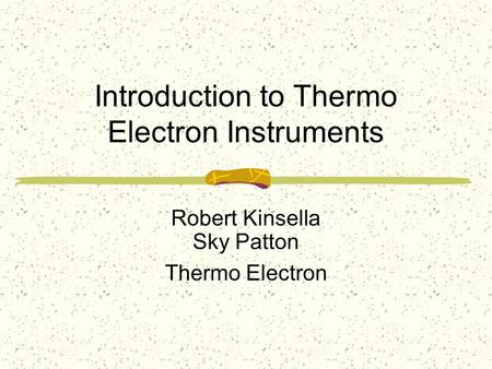 Introduction to Thermo Electron Instruments Robert Kinsella Sky Patton Thermo Electron.