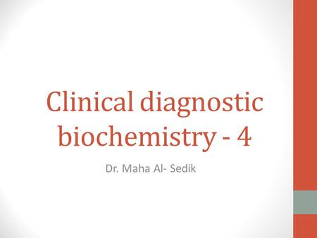 Clinical diagnostic biochemistry - 4 Dr. Maha Al- Sedik.