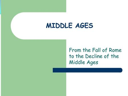 The Middle Ages The Middle Ages is a period of European history that lasted from the 5th until the 15th centuries. It began with the collapse of the Western.