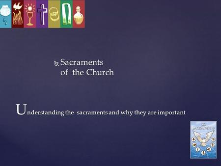 Understanding the sacraments and why they are important