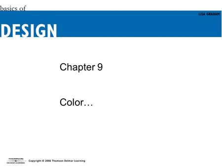 Chapter 9 Color…. Objectives Appreciate the appeal of color in your designs. Learn the secret messages of color. Gain familiarity with RGB, CMYK, and.