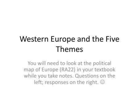 Western Europe and the Five Themes You will need to look at the political map of Europe (RA22) in your textbook while you take notes. Questions on the.
