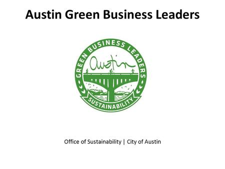 Austin Green Business Leaders Office of Sustainability | City of Austin.