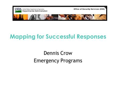 Mapping for Successful Responses Dennis Crow Emergency Programs.