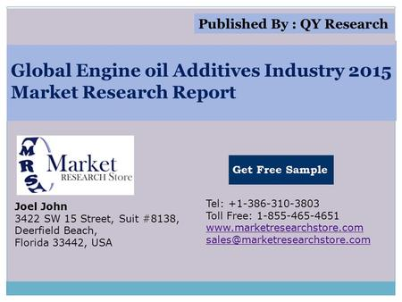 Global Engine oil Additives Industry 2015 Market Research Report Joel John 3422 SW 15 Street, Suit #8138, Deerfield Beach, Florida 33442, USA Tel: +1-386-310-3803.
