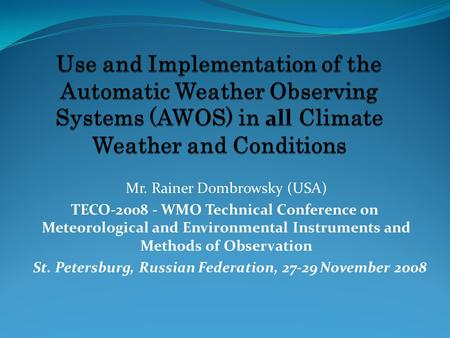 Mr. Rainer Dombrowsky (USA) TECO-2008 - WMO Technical Conference on Meteorological and Environmental Instruments and Methods of Observation St. Petersburg,