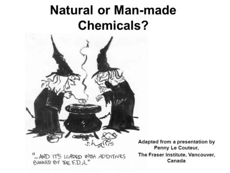 Natural or Man-made Chemicals? Adapted from a presentation by Penny Le Couteur, The Fraser Institute, Vancouver, Canada.