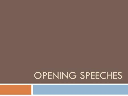 OPENING SPEECHES. Opening Speech: what is it?  Beginning of formal debate (Speaker's List)  A summary of your position paper!  Your country's basic.
