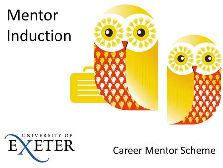 Mentor Induction Career Mentor Scheme. Objectives Examine the nature of mentoring; the roles of mentor and mentee Identify your expectations Set boundaries.