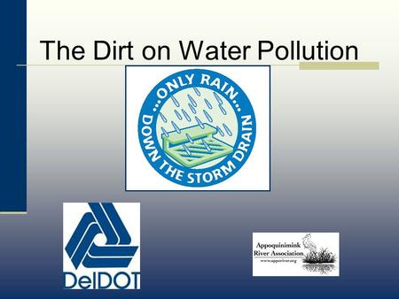 "The Dirt on Water Pollution. What is a Watershed? All the water and the land area that ""sheds"" its water into a particular river, bay, or ocean."
