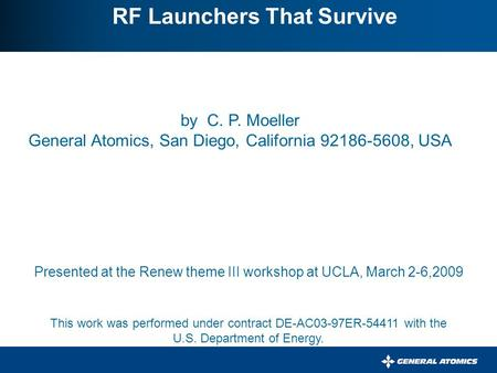By C. P. Moeller General Atomics, San Diego, California 92186-5608, USA RF Launchers That Survive Presented at the Renew theme III workshop at UCLA, March.