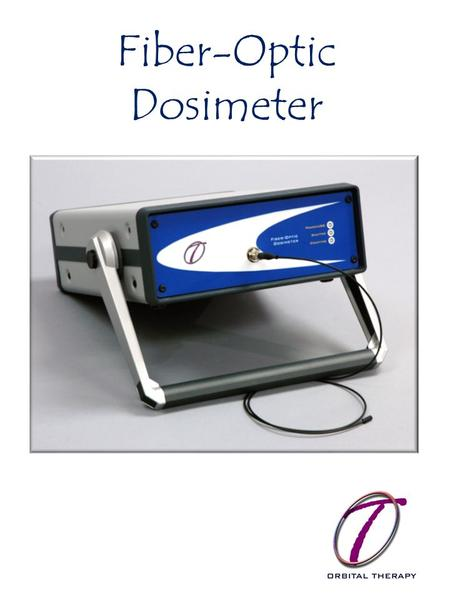 Fiber-Optic Dosimeter. Orbital Therapy's HRD-6 High Resolution Fiber Optic Dosimeter is the first in a new class of radiation dosimeters with unprecedented.