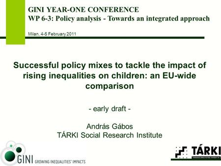 Successful policy mixes to tackle the impact of rising inequalities on children: an EU-wide comparison - early draft - András Gábos TÁRKI Social Research.
