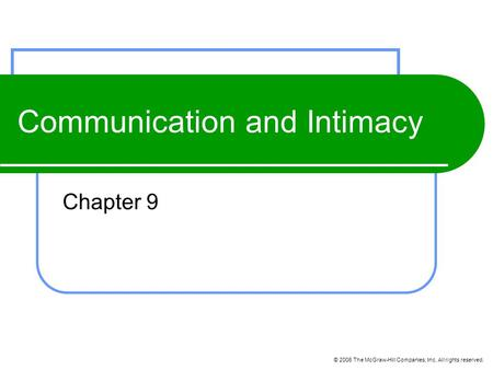© 2006 The McGraw-Hill Companies, Inc. All rights reserved. Communication and Intimacy Chapter 9.