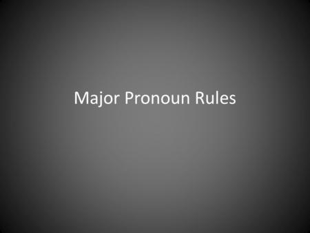 Major Pronoun Rules. 1.Nos in classe laboraverunt T=They worked us in class. Rule= 6.Accusative case is used for the direct object, object of prepositions,