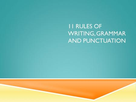 11 RULES OF WRITING, GRAMMAR AND PUNCTUATION. RULE 1: USE A COMMA FOLLOWED BY A CONJUNCTION AND/OR SEMICOLON WHEN COMBINING TWO CLAUSES.  Examples: 