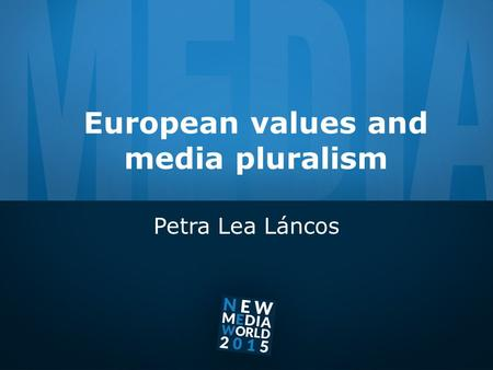 European values and media pluralism Petra Lea Láncos.