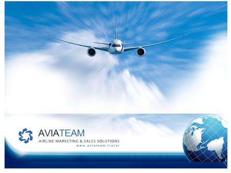 AviaTeam Presentation COMPANY Star Team Serviços LDA AVIATEAM Airlines Sales & Marketing Solutions (registered brand) OVERVIEW GSA IATA NUMBER 05491463.