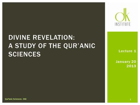 Lecture 1 January 20 2013 DIVINE REVELATION: A STUDY OF THE QUR'ANIC SCIENCES Qur'anic Sciences - DKI 1.