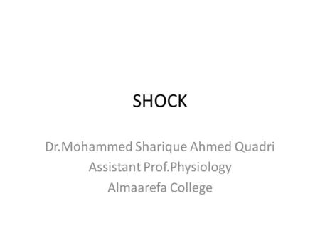 SHOCK Dr.Mohammed Sharique Ahmed Quadri Assistant Prof.Physiology Almaarefa College.